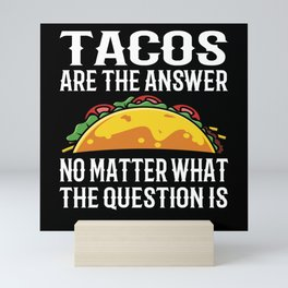 Tacos Are The Answer No Matter What Question Is Mini Art Print