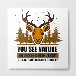 Hunter - You See Nature And I See A Deer Metal Print