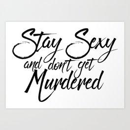 Stay Sexy Murderinos Art Print