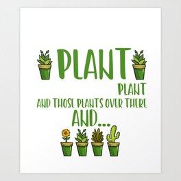 Funny Garden print Gardener Gift For Plant Loving Women Art Print