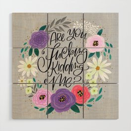 Pretty Sweary 2.0: Are You Fucking Kidding Me? Wood Wall Art