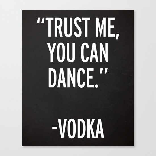 Trust Me Dance Vodka Funny Quote Canvas Print