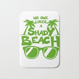 No ONE LIKES A Shady Beach 1 03 Bath Mat