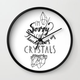 I have to charge my crystals Wall Clock