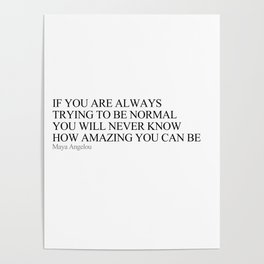 If you are always trying to be normal Poster