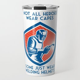 Not All Heroes Wear Capes Funny Welding Gift For Welder Travel Mug