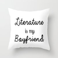 literature Throw Pillows featuring literature is my boyfriend  by Beautiful Bibliophile's Boutique