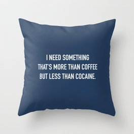 More than coffee, less than cocaine. Throw Pillow