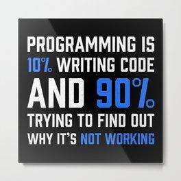 Programming is 10% writing Code - Gift Metal Print