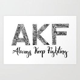 AKF - Always Keep Fighting Art Print