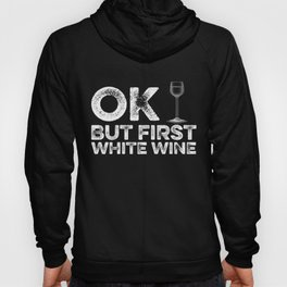 OK But First White Wine Hoody