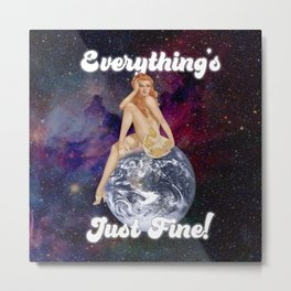 Everything's Just Fine! Metal Print