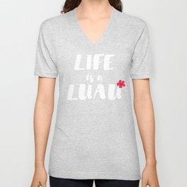 life is a luau* Unisex V-Neck
