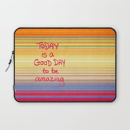 Today is a good day to be Amazing  Laptop Sleeve