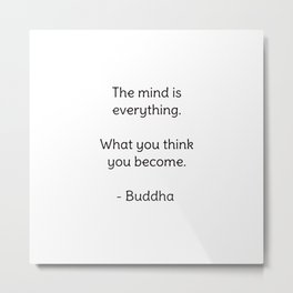 The mind is everything. What you think you become. - Buddha Metal Print