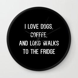 I Like Dogs, Coffee and Long Walks to the Fridge Wall Clock