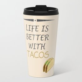 Life is better with tacos Travel Mug