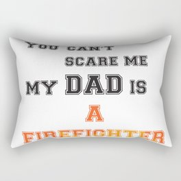 You can t scare me my dad is a firefighter Rectangular Pillow