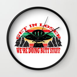 Get In Loser We're Doing Butt Stuff UFO Alien Vintage Abduction Meme Funny T-shirt Design Trees Wall Clock