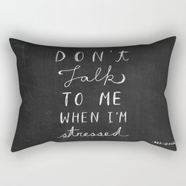 Quote, Do not talk to me when Iam stressed Rectangular Pillow