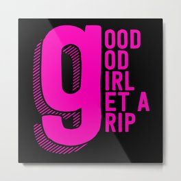 Good God Girl Get A Grip Metal Print