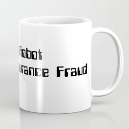 This Robot Commits Insurance Fraud Coffee Mug