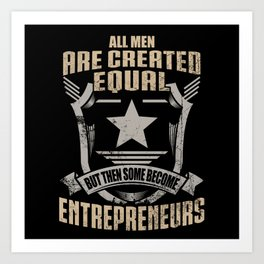 All Men Are Created Equal But Then Some Become Entrepreneurs Art Print
