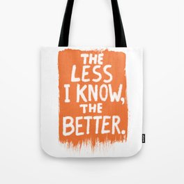The Less I Know, the Better. Tote Bag