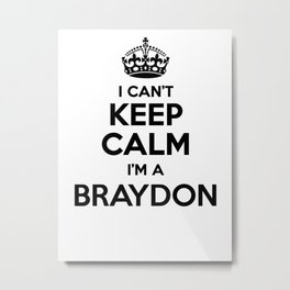 I cant keep calm I am a BRAYDON Metal Print
