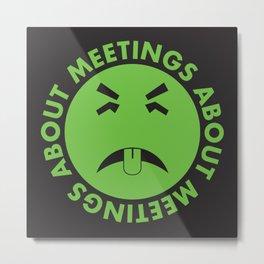 meetings about meetings Metal Print