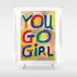 You Go Girl Shower Curtain