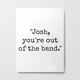 Out of the Band Metal Print