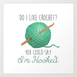 Do I Like Crochet? You Could Say I'm Hooked Art Print