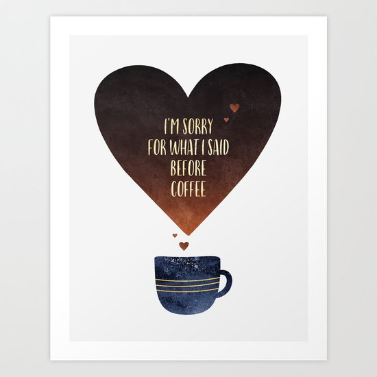 I'm sorry for what I said before coffee Art Print
