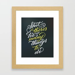 Shit, there's too many things to do. Framed Art Print