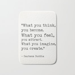 """""""What you think, you become.What you feel, you attract.What you imagine, you create."""" Bath Mat"""