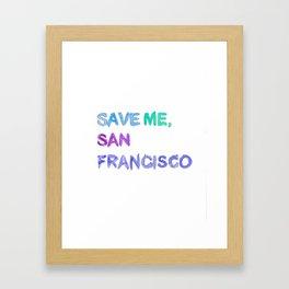Save Me, San Francisco Framed Art Print