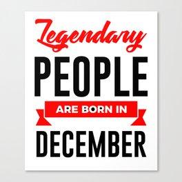 Legendary Born In December Babies Birthday Design Canvas Print