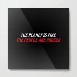 the planet is fine sayings Metal Print