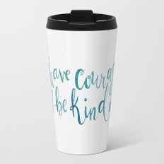 Have Courage and Be Kind - Cinderella quote Travel Mug