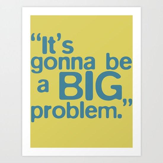 BIG Problem Art Print