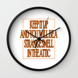 """Keep It Up And You Will Be A Strange Smell Int The Attic"" tee design. Makes a nice gift too!  Wall Clock"