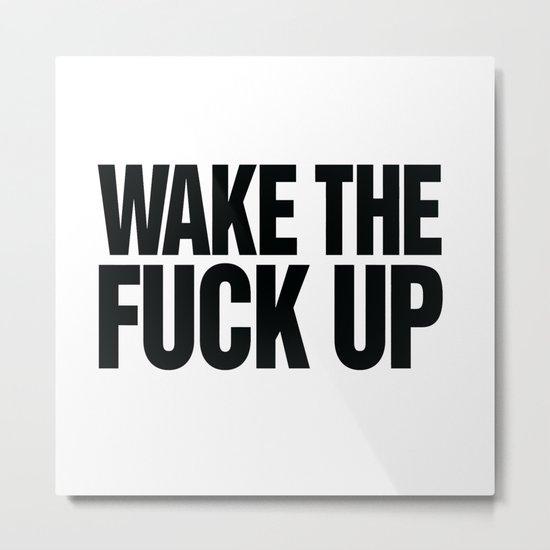 Wake the Fuck Up Coffee Mug  Metal Print