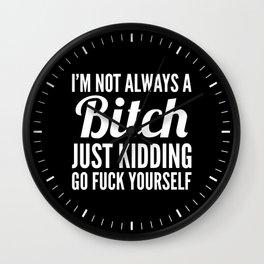 I'M NOT ALWAYS A BITCH (Black & White) Wall Clock