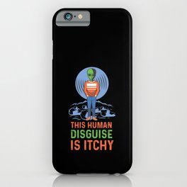 Green Alien This Human Disguise Is Itchy Halloween Costume iPhone Case