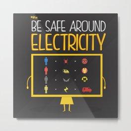 Be Safe Around Electricity Metal Print