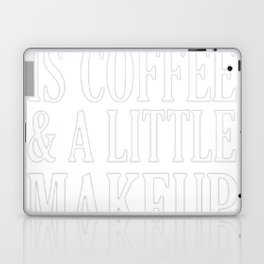 ALL I NEED IS COFFEE _ A LITTLE MAKEUP T-SHIRT Laptop & iPad Skin