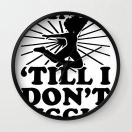 GONNA DANCE TILL I DON_T JIGGLE TANK TOP Wall Clock