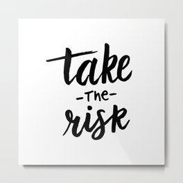 Take the risk quote Metal Print