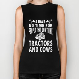 I have no time for people that dont like tractors and cows farm Biker Tank